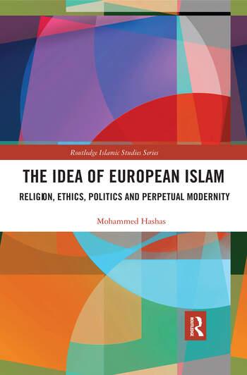 The Idea of European Islam Religion, Ethics, Politics and Perpetual Modernity book cover