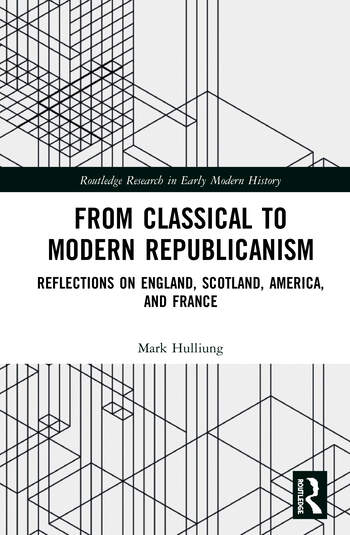 From Classical to Modern Republicanism Reflections on England, Scotland, America, and France book cover