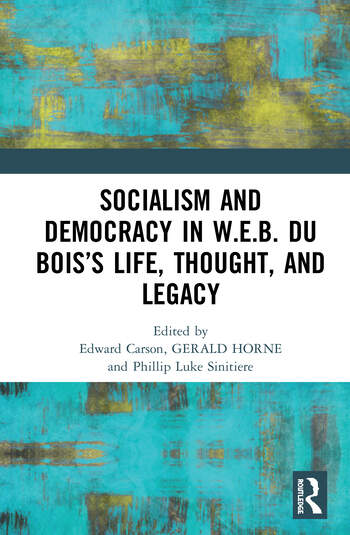 Socialism and Democracy in W.E.B. Du Bois's Life, Thought, and Legacy book cover