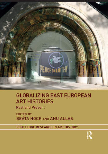 Globalizing East European Art Histories Past and Present book cover