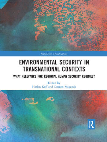 Environmental Security in Transnational Contexts What Relevance for Regional Human Security Regimes? book cover
