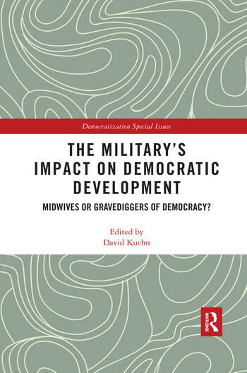 The Military's Impact on Democratic Development Midwives or gravediggers of democracy? book cover