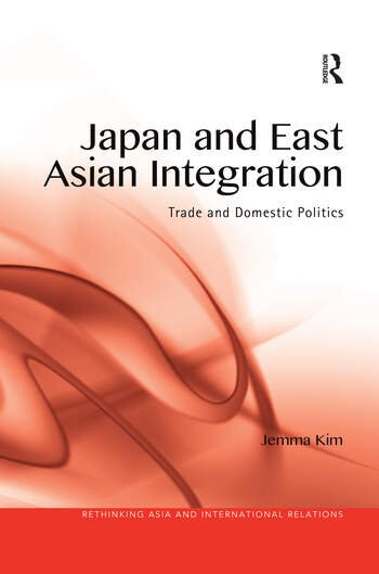 Japan and East Asian Integration Trade and Domestic Politics book cover