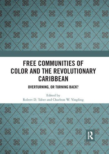 Free Communities of Color and the Revolutionary Caribbean Overturning, or Turning Back? book cover
