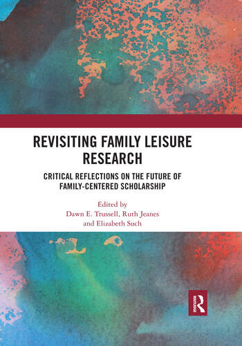 Revisiting Family Leisure Research Critical Reflections on the Future of Family-Centered Scholarship book cover