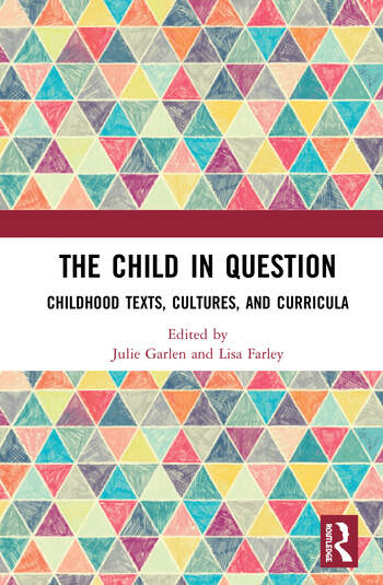 The Child in Question Childhood Texts, Cultures, and Curricula book cover