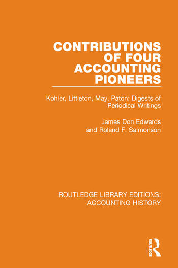 Contributions of Four Accounting Pioneers Kohler, Littleton, May, Paton: Digests of Periodical Writings book cover