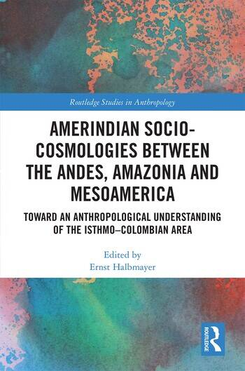 Amerindian Socio-Cosmologies between the Andes, Amazonia and Mesoamerica Toward an Anthropological Understanding of the Isthmo-Colombian Area book cover
