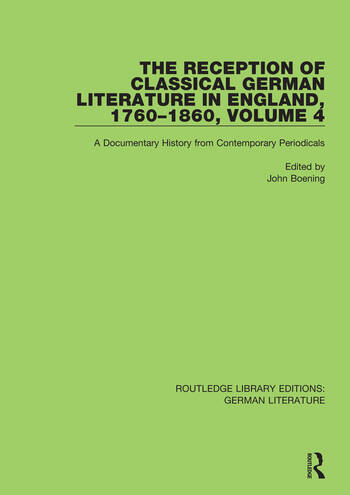 The Reception of Classical German Literature in England, 1760-1860, Volume 4 A Documentary History from Contemporary Periodicals book cover