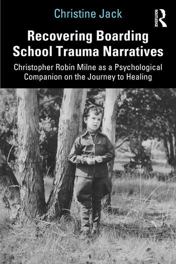 Recovering Boarding School Trauma Narratives Christopher Robin Milne as a Psychological Companion on the Journey to Healing book cover