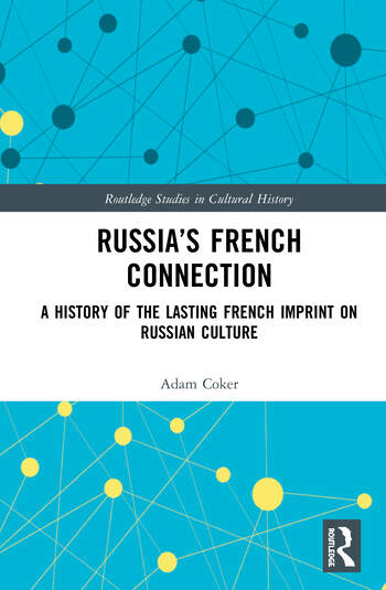 Russia's French Connection A History of the Lasting French Imprint on Russian Culture book cover
