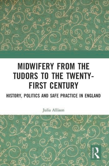 Midwifery from Tudors to the 21st Century History, Politics and Safe Practice in England book cover