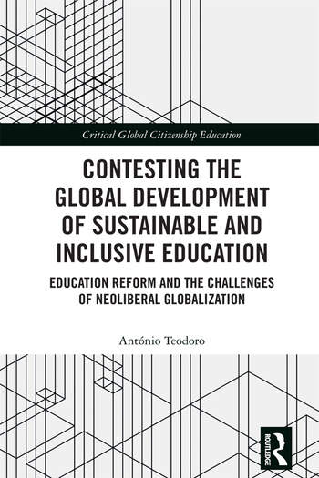 Contesting the Global Development of Sustainable and Inclusive Education Education Reform and the Challenges of Neoliberal Globalization book cover