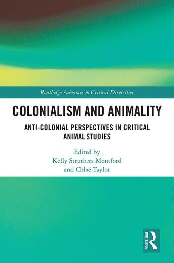 Colonialism and Animality Anti-Colonial Perspectives in Critical Animal Studies book cover