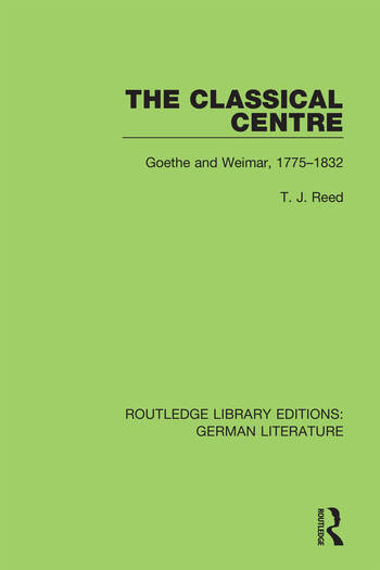 The Classical Centre Goethe and Weimar, 1775-1832 book cover