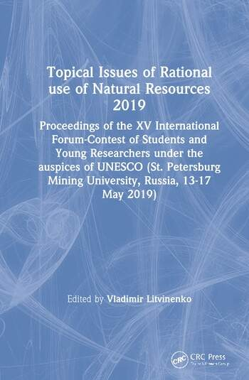 Topical Issues of Rational use of Natural Resources 2019 Proceedings of the XV International Forum-Contest of Students and Young Researchers under the auspices of UNESCO (St. Petersburg Mining University, Russia, 13-17 May 2019) book cover