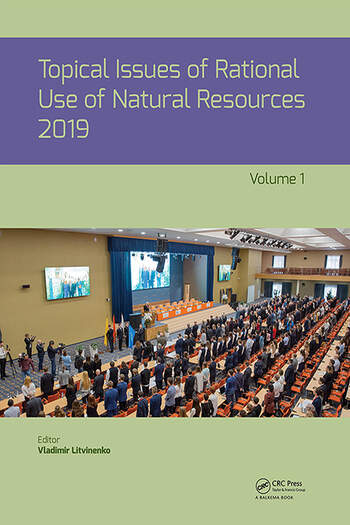 Topical Issues of Rational Use of Natural Resources 2019, Volume 1 Proceedings of the XV International Forum-Contest of Students and Young Researchers under the auspices of UNESCO (St. Petersburg Mining University, Russia, 13-17 May 2019) book cover