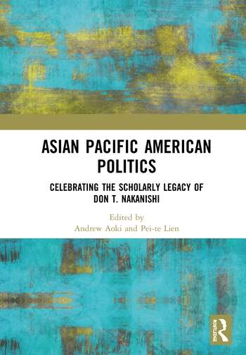Asian Pacific American Politics Celebrating the Scholarly Legacy of Don T. Nakanishi book cover