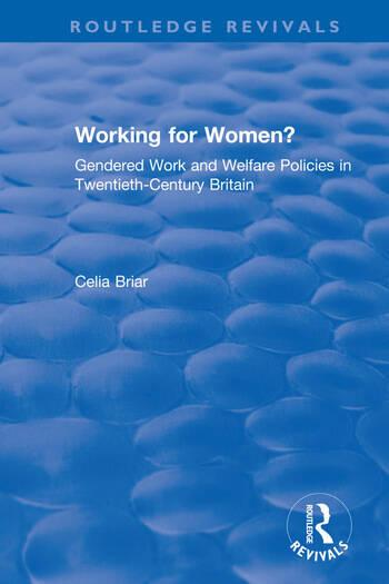 Working for Women? Gendered Work and Welfare Policies in Twentieth-Century Britain book cover