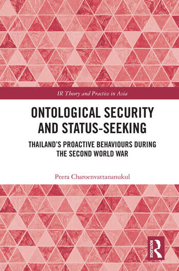 Ontological Security and Status-Seeking Thailand's Proactive Behaviours during the Second World War book cover