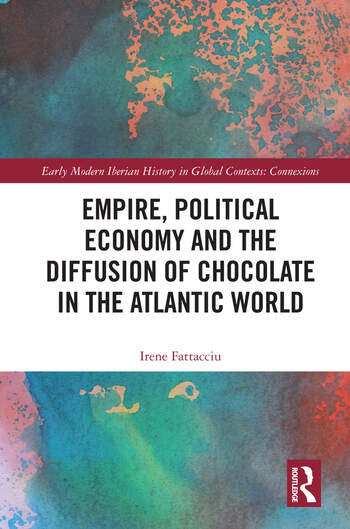 Empire, Political Economy, and the Diffusion of Chocolate in the Atlantic World book cover