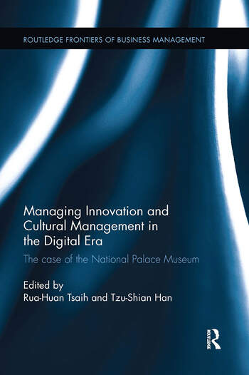 Managing Innovation and Cultural Management in the Digital Era The case of the National Palace Museum book cover