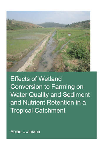 Effects of Wetland Conversion to Farming on Water Quality and Sediment and Nutrient Retention in a Tropical Catchment book cover
