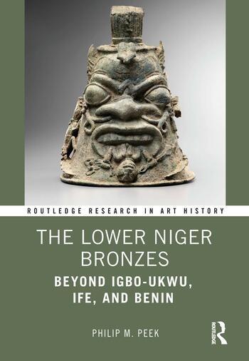 The Lower Niger Bronzes Beyond Igbo-Ukwu, Ife, and Benin book cover
