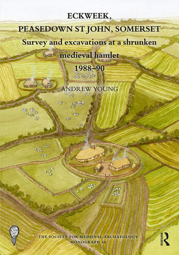 Eckweek, Peasedown St John, Somerset Survey and Excavations at a Shrunken Medieval Hamlet 1988–90 book cover