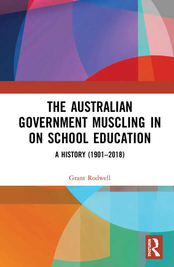 The Australian Government Muscling in on School Education A History (1901–2018) book cover