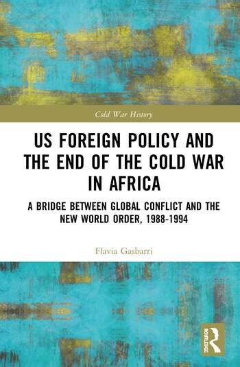 US Foreign Policy and the End of the Cold War in Africa A Bridge between Global Conflict and the New World Order, 1988-1994 book cover