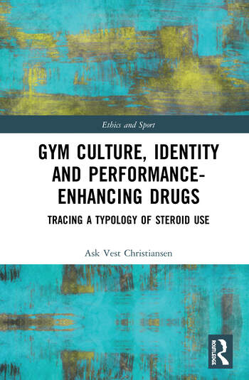 Gym Culture, Identity and Performance-Enhancing Drugs Tracing a Typology of Steroid Use book cover