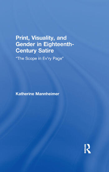 Print, Visuality, and Gender in Eighteenth-Century Satire �The Scope in Ev�ry Page� book cover