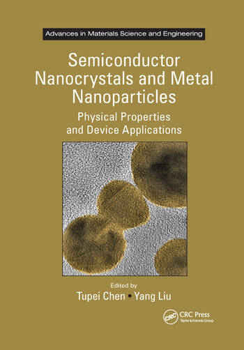 Semiconductor Nanocrystals and Metal Nanoparticles Physical Properties and Device Applications book cover
