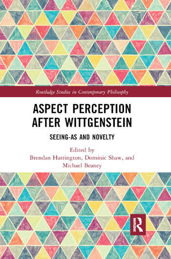 Aspect Perception after Wittgenstein Seeing-As and Novelty book cover