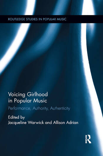 Voicing Girlhood in Popular Music Performance, Authority, Authenticity book cover