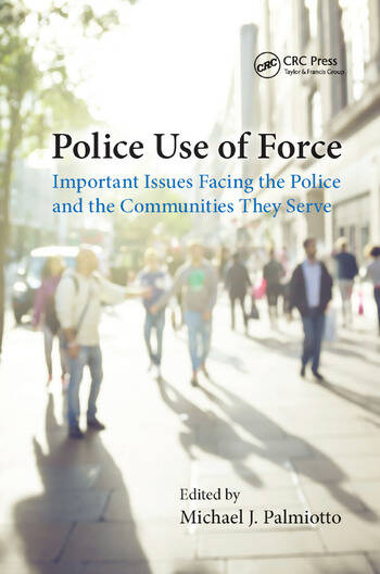 Police Use of Force Important Issues Facing the Police and the Communities They Serve book cover