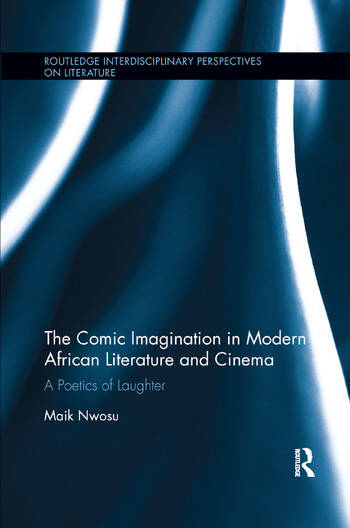 The Comic Imagination in Modern African Literature and Cinema A Poetics of Laughter book cover