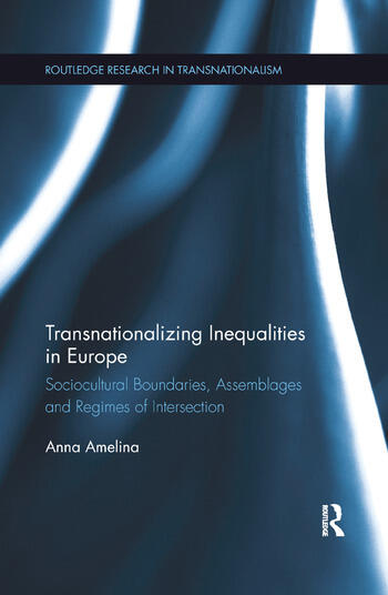 Transnationalizing Inequalities in Europe Sociocultural Boundaries, Assemblages and Regimes of Intersection book cover