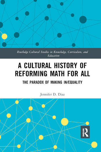 A Cultural History of Reforming Math for All The Paradox of Making In/equality book cover