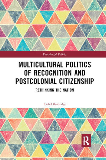 Multicultural Politics of Recognition and Postcolonial Citizenship Rethinking the Nation book cover