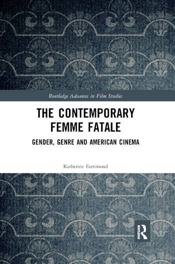 The Contemporary Femme Fatale Gender, Genre and American Cinema book cover