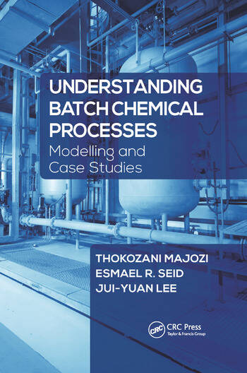 Understanding Batch Chemical Processes Modelling and Case Studies book cover