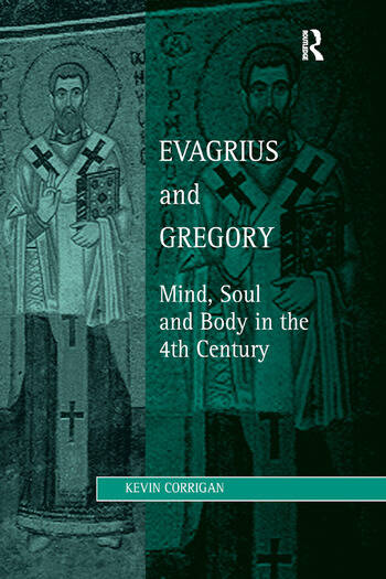 Evagrius and Gregory Mind, Soul and Body in the 4th Century book cover