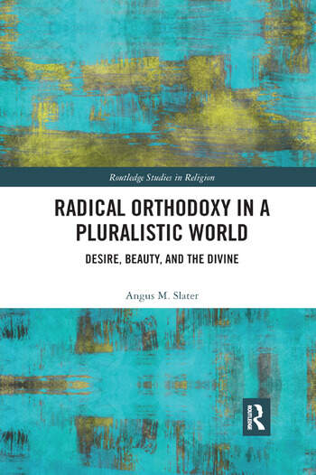 Radical Orthodoxy in a Pluralistic World Desire, Beauty, and the Divine book cover