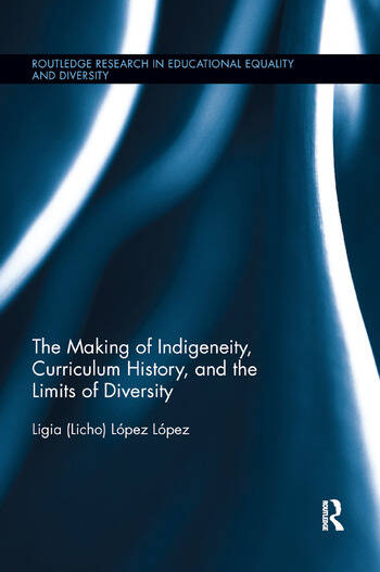 The Making of Indigeneity, Curriculum History, and the Limits of Diversity book cover