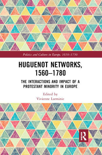 Huguenot Networks, 1560�1780 The Interactions and Impact of a Protestant Minority in Europe book cover
