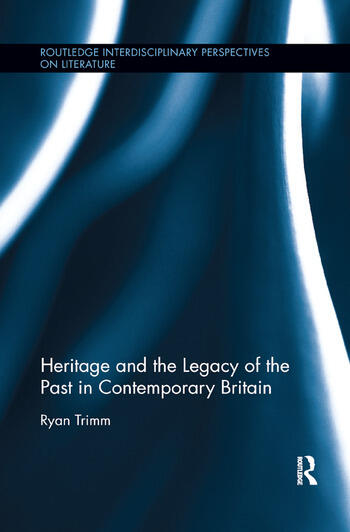 Heritage and the Legacy of the Past in Contemporary Britain book cover