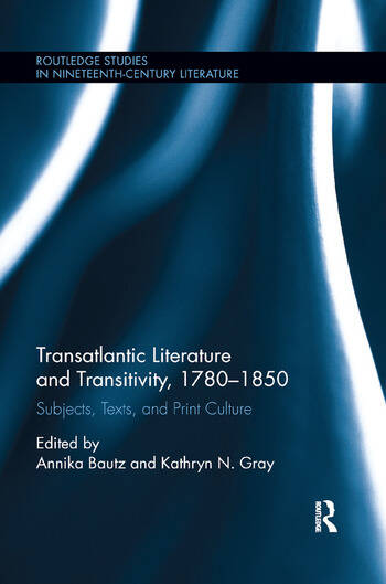 Transatlantic Literature and Transitivity, 1780-1850 Subjects, Texts, and Print Culture book cover