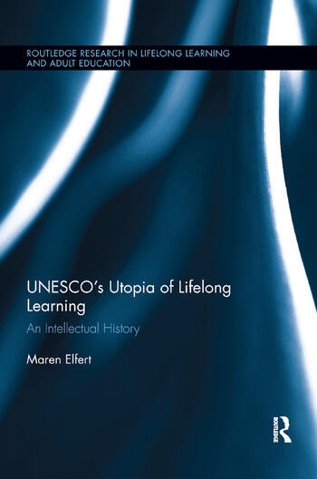 UNESCO�s Utopia of Lifelong Learning An Intellectual History book cover